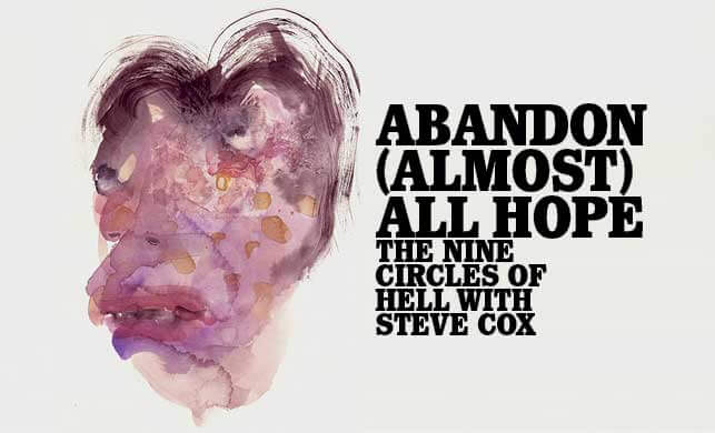 Vault Magazine - Abandon (Almost) All Hope. The nine circles of Hell with Steve Cox